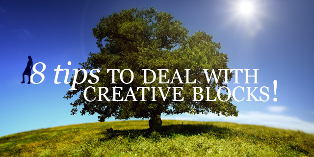 8 Tips to deal with Creative Blocks!