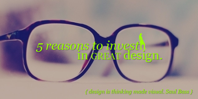 5 reasons to invest in great graphic design!
