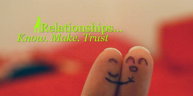 Relationships: Know. Make. Trust