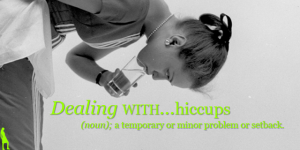 Dealing with hiccups